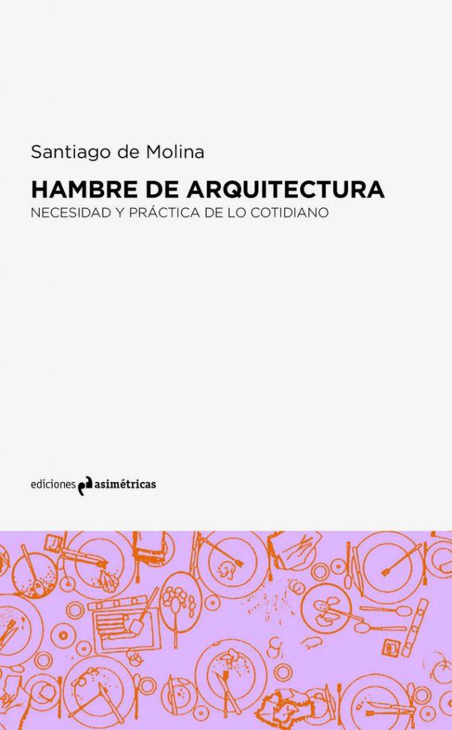 idoia otegui arquitectura presentacion libro hambre de arquitectura santiago de molina ediciones asimetricas la fabrica madrid 5
